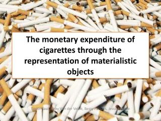The monetary expenditure of cigarettes through the representation of materialistic objects