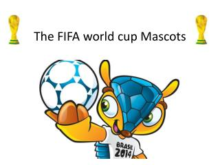 The FIFA world  cup Mascots
