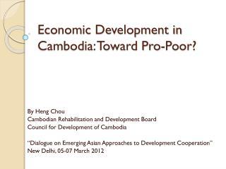 Economic Development in Cambodia: Toward Pro-Poor?