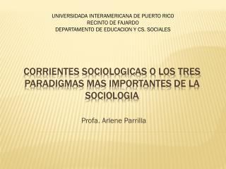 CORRIENTES SOCIOLOGICAS O LOS TRES PARADIGMAS MAS IMPORTANTES DE LA SOCIOLOGIA