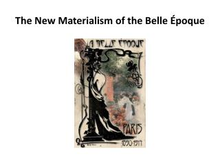The New Materialism of the Belle  Époque