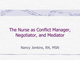 The Nurse as Conflict Manager, Negotiator, and Mediator