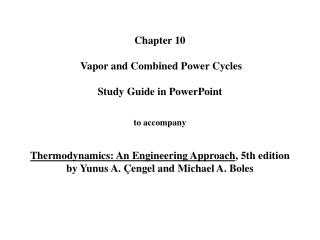Chapter 10   Vapor and Combined Power Cycles   Study Guide in PowerPoint   to accompany   Thermodynamics: An Engineering