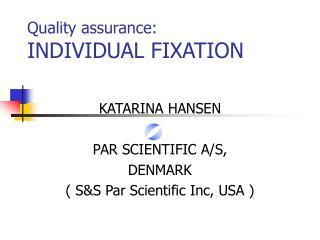 Quality assurance: INDIVIDUAL FIXATION
