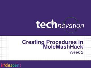Creating Procedures in  MoleMashHack