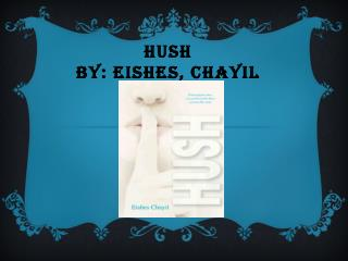 Hush By: Eishes, Chayil