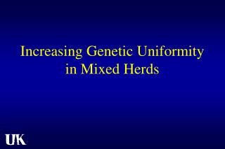 Increasing Genetic Uniformity in Mixed Herds