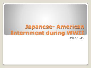 Japanese- American Internment during WWII