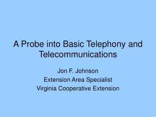 A Probe into Basic Telephony and Telecommunications