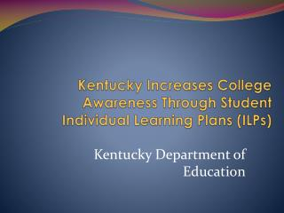 Kentucky Increases College Awareness Through Student  Individual Learning Plans (ILPs)