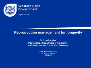 Reproduction management for longevity  Dr Carel Muller Western Cape Department of Agriculture,