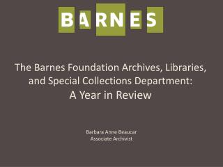 The Barnes Foundation Archives, Libraries, and Special Collections Department: A Year in Review