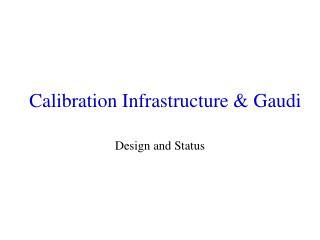 Calibration Infrastructure & Gaudi