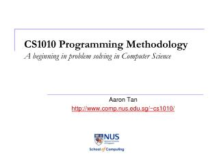 CS1010 Programming Methodology A beginning in problem solving in Computer Science