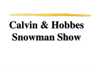 Calvin & Hobbes Snowman Show