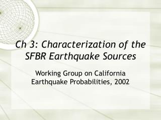 Ch 3: Characterization of the SFBR Earthquake Sources