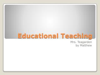 Educational Teaching