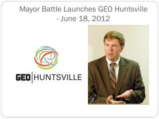 Mayor Battle Launches GEO Huntsville  - June 18, 2012