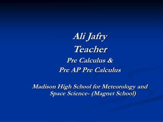 Ali Jafry Teacher  Pre Calculus &  Pre AP Pre Calculus