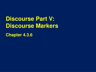 Discourse Part V:  Discourse Markers