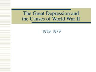 The Great Depression and  the Causes of World War II
