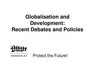 Globalisation and Development:  Recent Debates and Policies