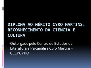 DIPLOMA AO MÉRITO CYRO MARTINS: reconhecimento da ciência e cultura