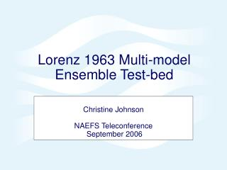 Lorenz 1963 Multi-model Ensemble Test-bed