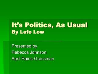 It�s Politics, As Usual By Lafe Low