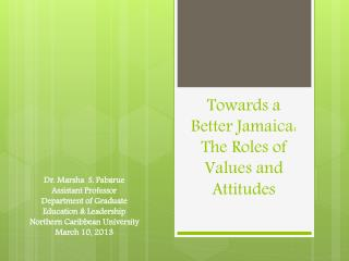 Towards a Better Jamaica:  The  Roles  of  Values  and  Attitudes