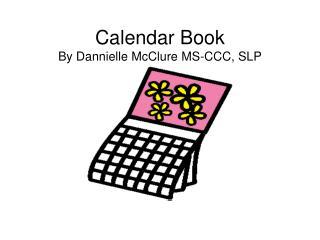 Calendar Book By Dannielle McClure MS-CCC, SLP