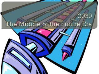 2030  The Middle of the Future Era