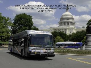 WMATA ALTERNATIVE FUEL/CLEAN FLEET PROGRAMS PRESENTED TO VIRGINIA TRANSIT AGENCIES JUNE 9, 2009