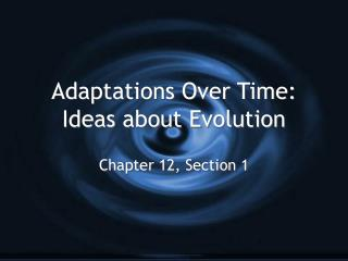 Adaptations Over Time: Ideas about Evolution