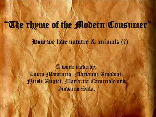 """The rhyme of the Modern Consumer"" How we love natutre & animals (?)"