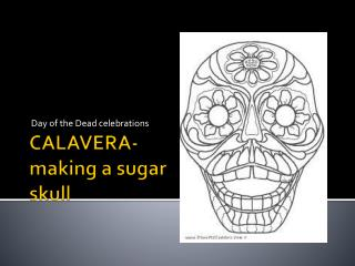 CALAVERA- making a sugar skull