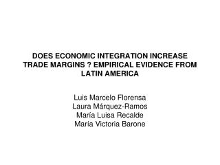 DOES ECONOMIC INTEGRATION INCREASE TRADE MARGINS ? EMPIRICAL EVIDENCE FROM LATIN AMERICA