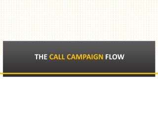 The  call Campaign  FLOW