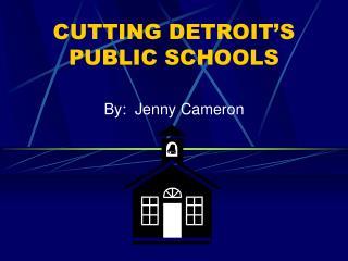 CUTTING DETROIT'S PUBLIC SCHOOLS