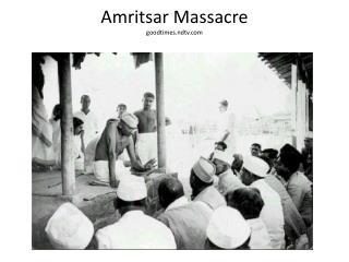 Amritsar Massacre  goodtimes.ndtv