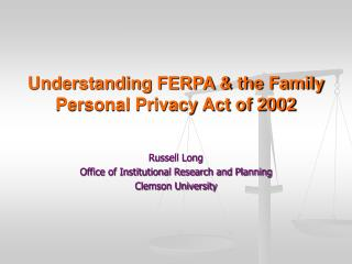 Understanding FERPA  the Family Personal Privacy Act of 2002
