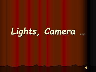 Lights, Camera …