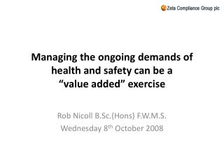 """Managing the ongoing demands of health and safety can be a  """" value added"""" exercise"""