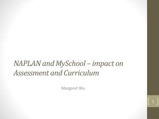 NAPLAN and  MySchool  – impact on Assessment and Curriculum
