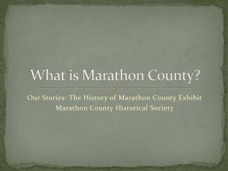 W h at is Marathon County?