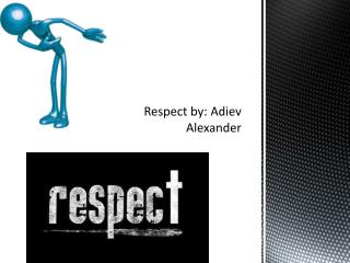Respect by:  Adiev  Alexander