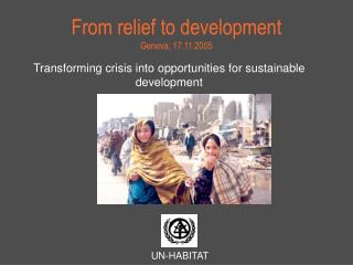 From relief to development Geneva, 17.11.2005