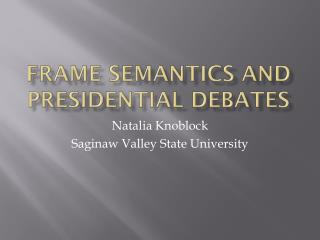 Frame Semantics and Presidential Debates