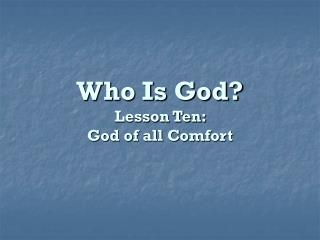 Who Is God? Lesson Ten:  God of all Comfort
