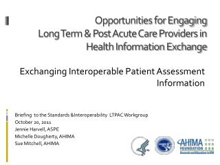Opportunities for Engaging  Long Term & Post Acute Care Providers in  Health Information Exchange